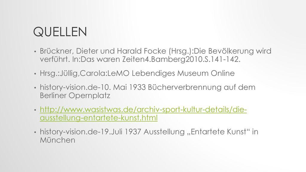 Quellen Brückner, Dieter und Harald Focke (Hrsg.):Die Bevölkerung wird verführt. In:Das waren Zeiten4.Bamberg2010.S.141-142.