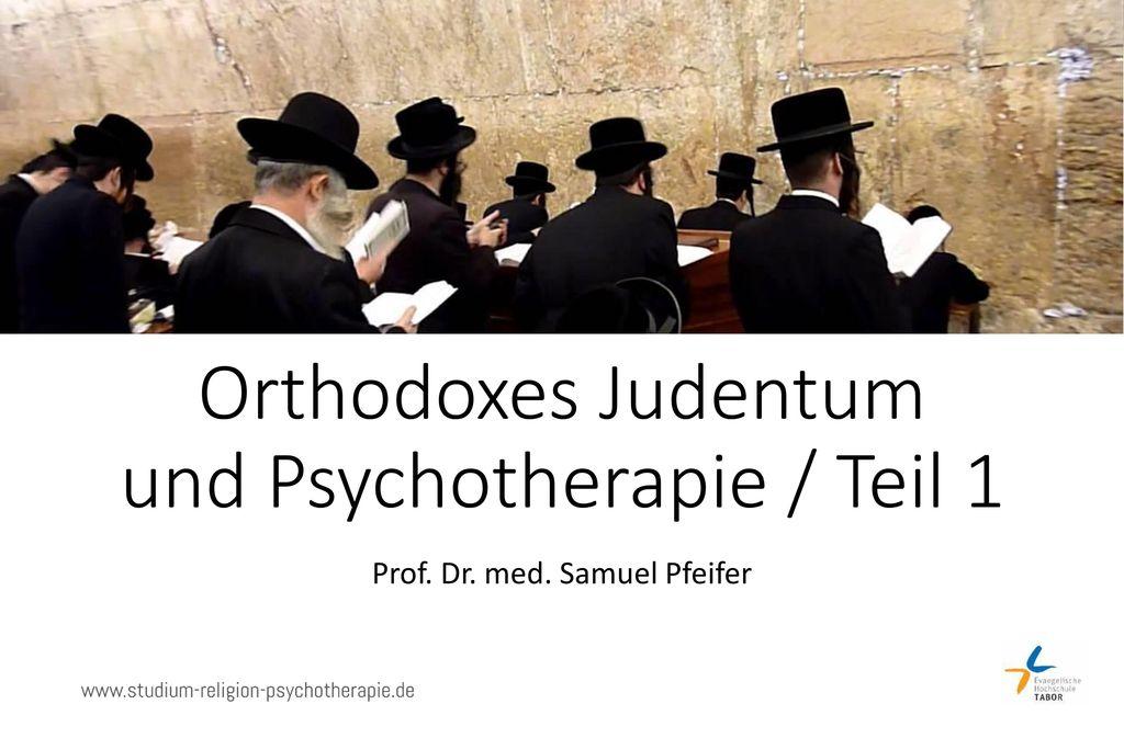 Orthodoxes Judentum und Psychotherapie / Teil 1