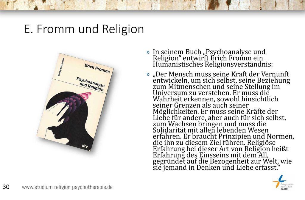 """E. Fromm und Religion In seinem Buch """"Psychoanalyse und Religion entwirft Erich Fromm ein Humanistisches Religionsverständnis:"""