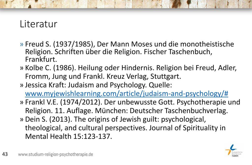 Literatur Freud S. (1937/1985), Der Mann Moses und die monotheistische Religion. Schriften über die Religion. Fischer Taschenbuch, Frankfurt.