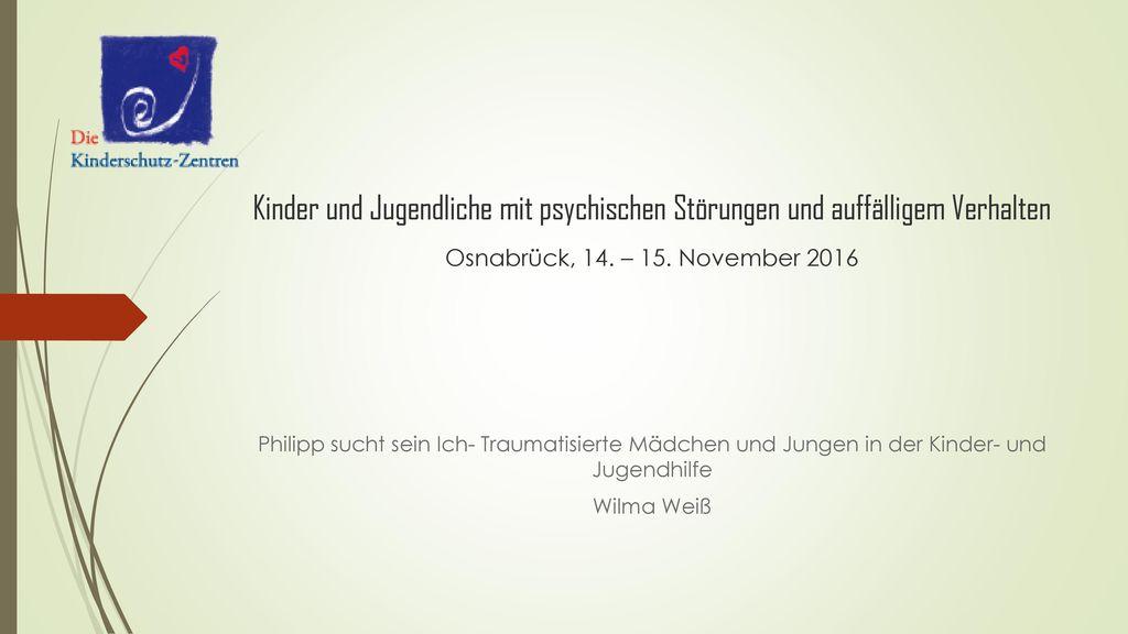 Kinder und Jugendliche mit psychischen Störungen und auffälligem Verhalten Osnabrück, 14. – 15. November 2016