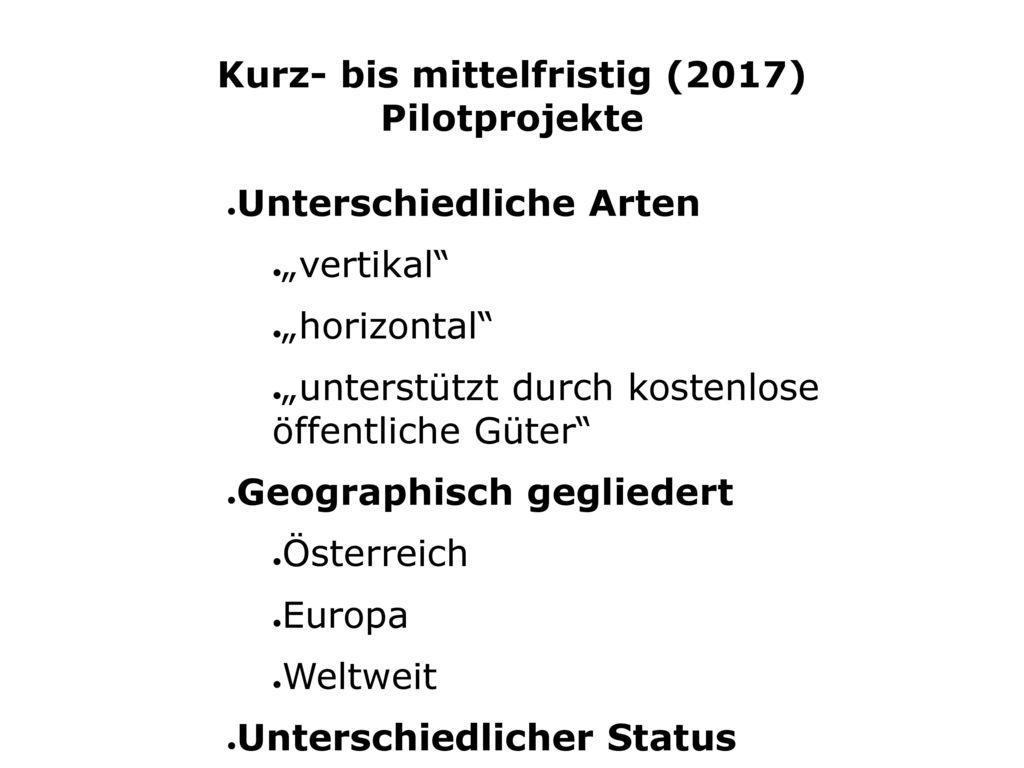 Kurz- bis mittelfristig (2017) Pilotprojekte
