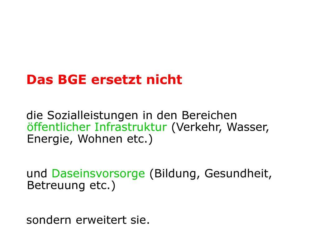 Das BGE ersetzt nicht die Sozialleistungen in den Bereichen öffentlicher Infrastruktur (Verkehr, Wasser, Energie, Wohnen etc.)