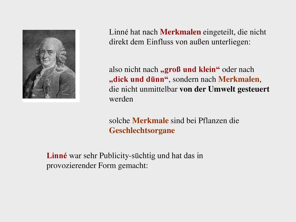 Linné hat nach Merkmalen eingeteilt, die nicht direkt dem Einfluss von außen unterliegen: