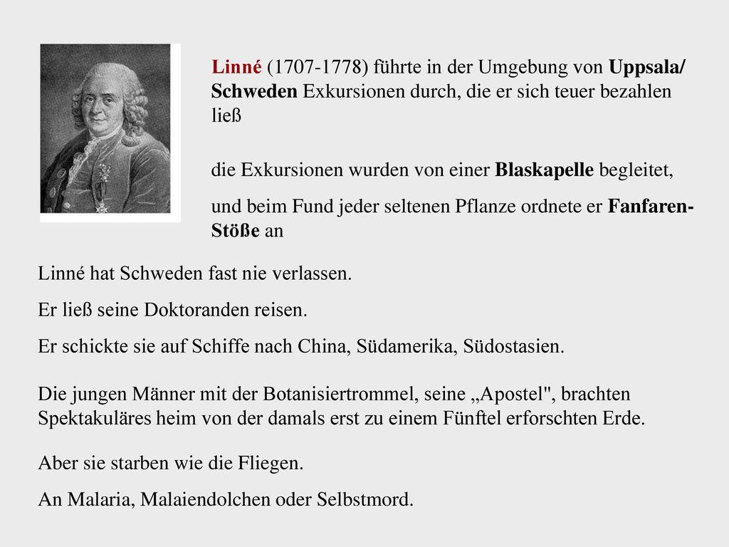 Linné (1707-1778) führte in der Umgebung von Uppsala/ Schweden Exkursionen durch, die er sich teuer bezahlen ließ