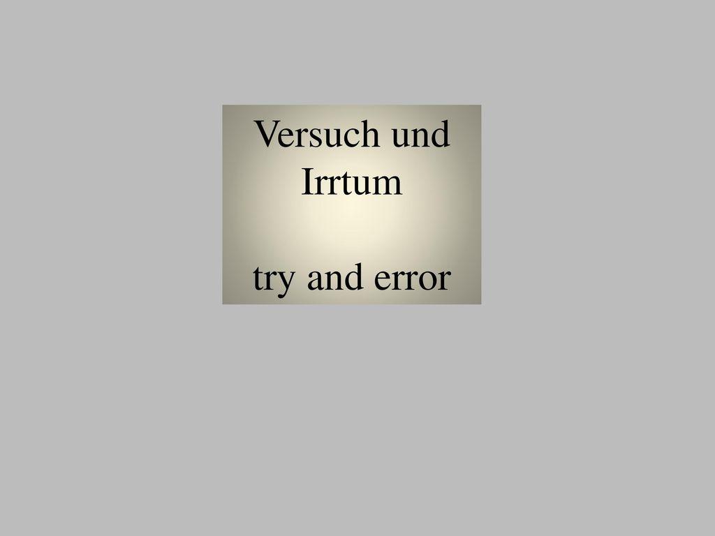 Versuch und Irrtum try and error