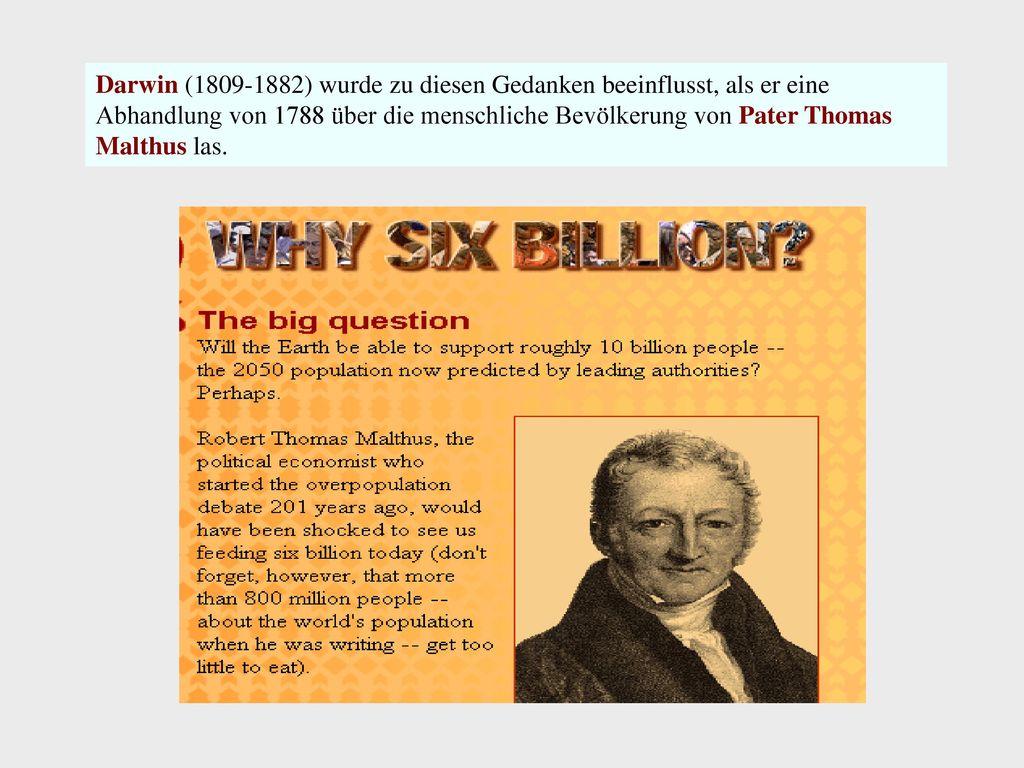 Darwin (1809-1882) wurde zu diesen Gedanken beeinflusst, als er eine Abhandlung von 1788 über die menschliche Bevölkerung von Pater Thomas Malthus las.