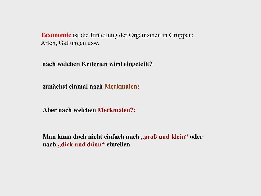 Taxonomie ist die Einteilung der Organismen in Gruppen: Arten, Gattungen usw.