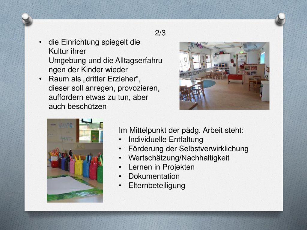 2/3 die Einrichtung spiegelt die Kultur ihrer Umgebung und die Alltagserfahrungen der Kinder wieder.