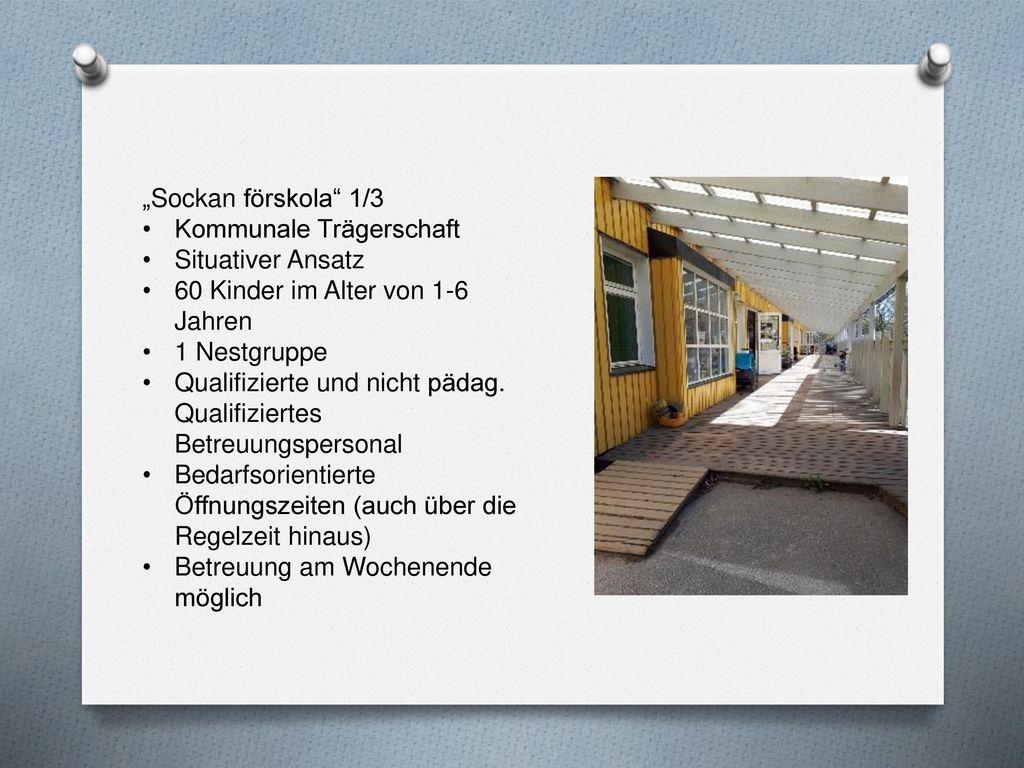 """""""Sockan förskola 1/3 Kommunale Trägerschaft. Situativer Ansatz. 60 Kinder im Alter von 1-6 Jahren."""