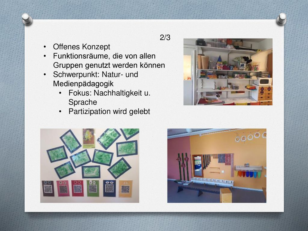 2/3 Offenes Konzept. Funktionsräume, die von allen Gruppen genutzt werden können. Schwerpunkt: Natur- und Medienpädagogik.