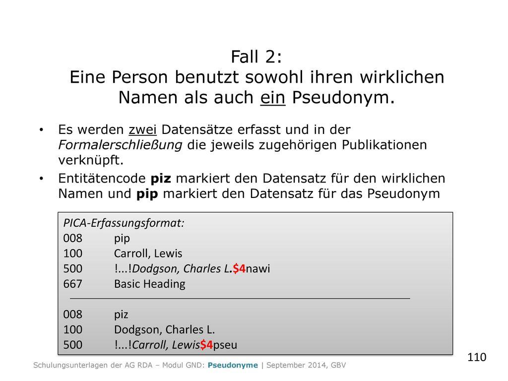 Fall 2: Eine Person benutzt sowohl ihren wirklichen Namen als auch ein Pseudonym.