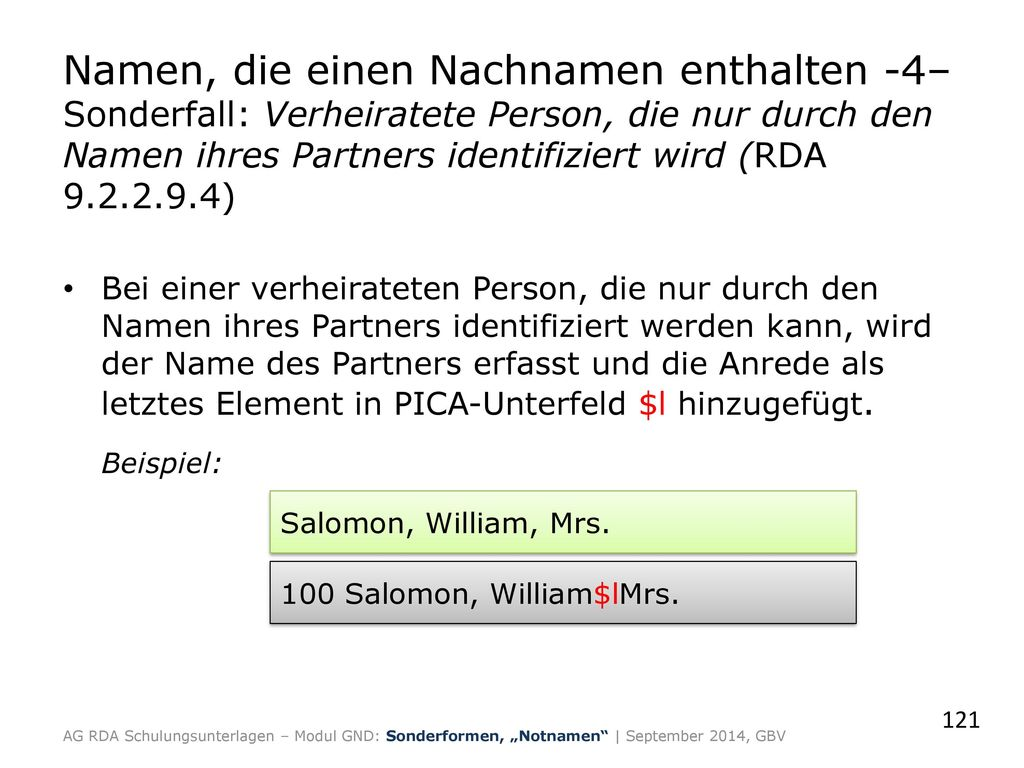 Namen, die einen Nachnamen enthalten -4– Sonderfall: Verheiratete Person, die nur durch den Namen ihres Partners identifiziert wird (RDA 9.2.2.9.4)