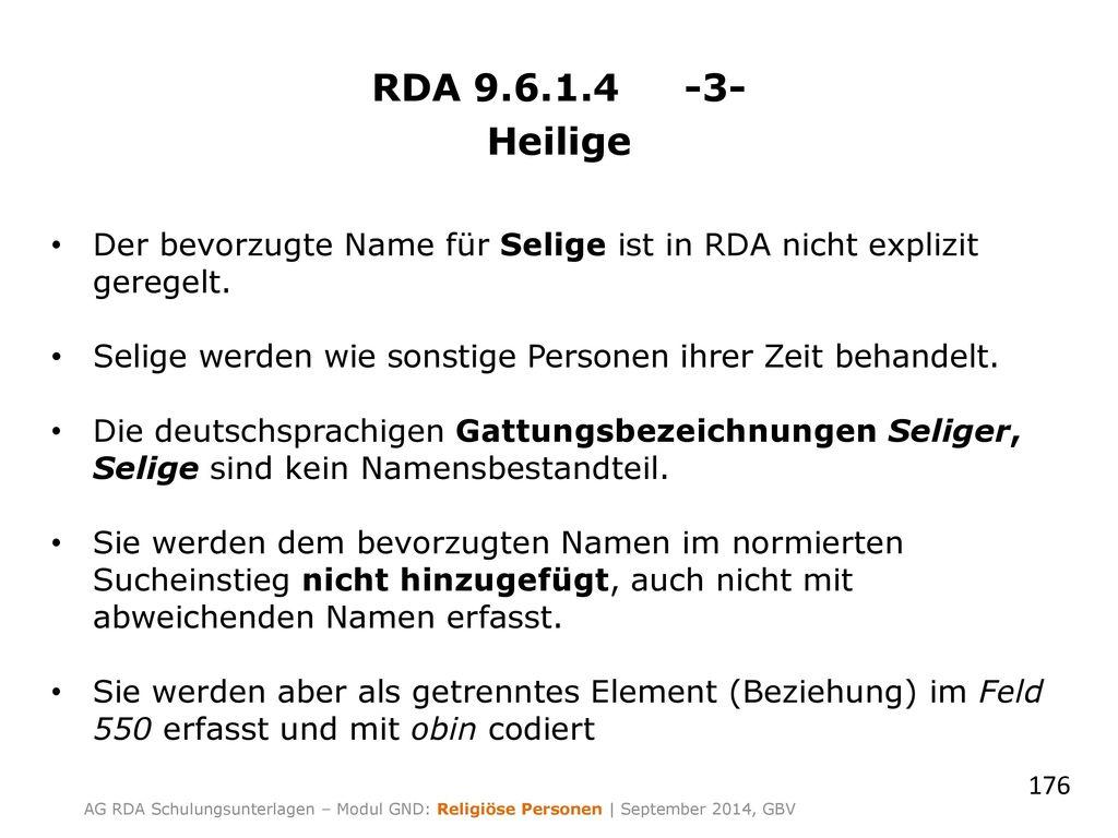 RDA 9.6.1.4 -3- Heilige. Der bevorzugte Name für Selige ist in RDA nicht explizit geregelt.