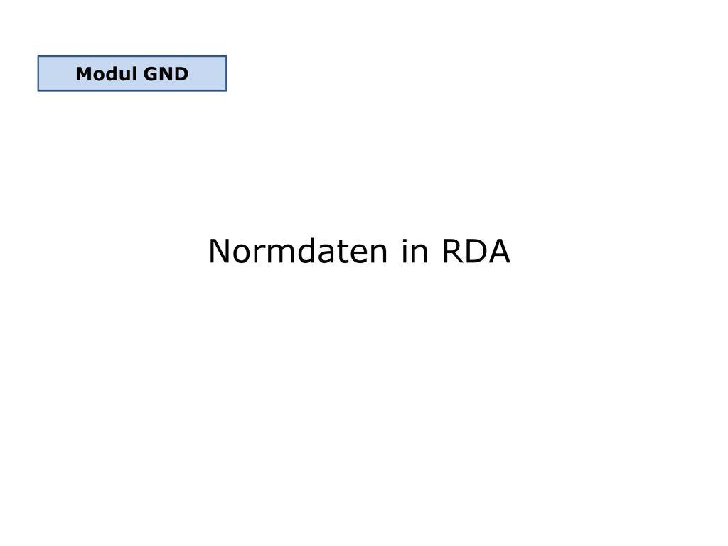 Normdaten in RDA In der vorherigen Präsentation vorgestellt: