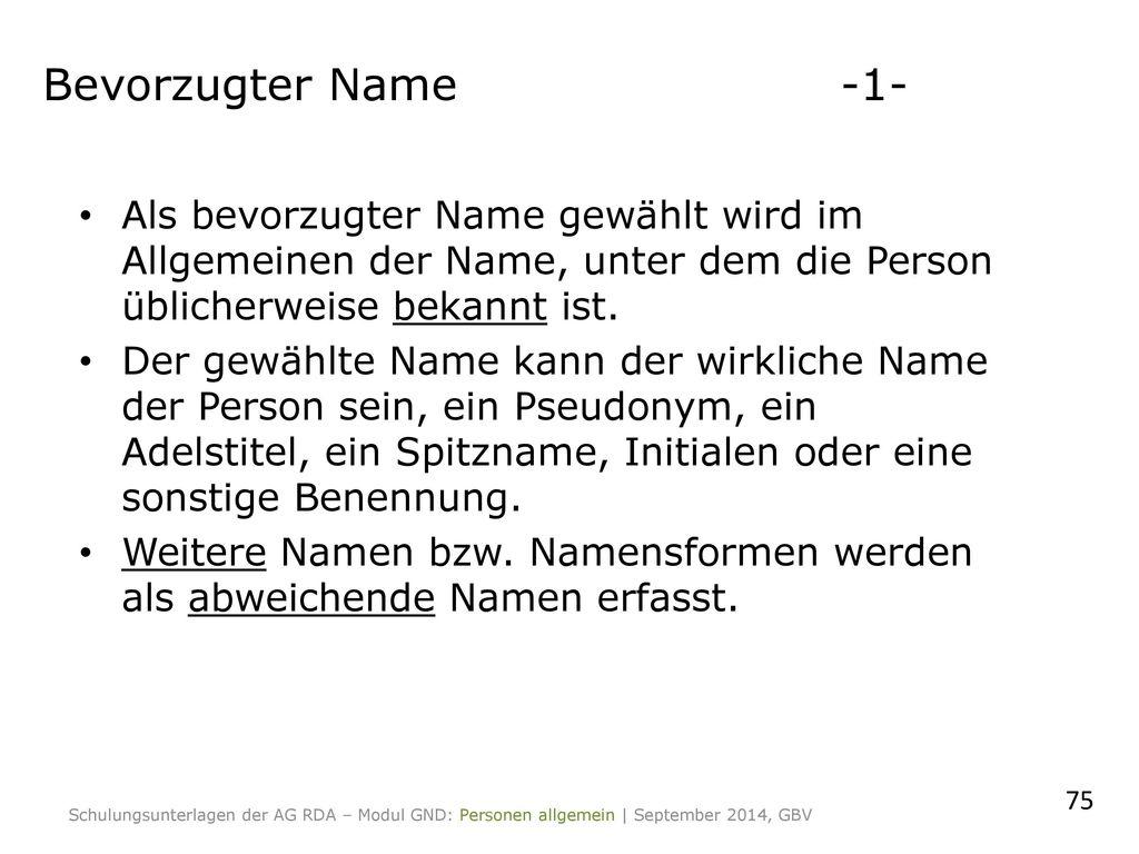 Bevorzugter Name -1- Als bevorzugter Name gewählt wird im Allgemeinen der Name, unter dem die Person üblicherweise bekannt ist.