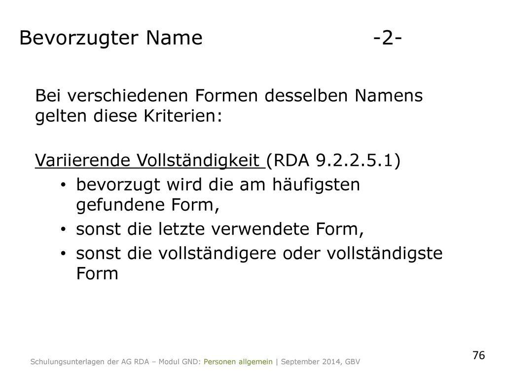 Bevorzugter Name -2- Bei verschiedenen Formen desselben Namens gelten diese Kriterien: Variierende Vollständigkeit (RDA 9.2.2.5.1)