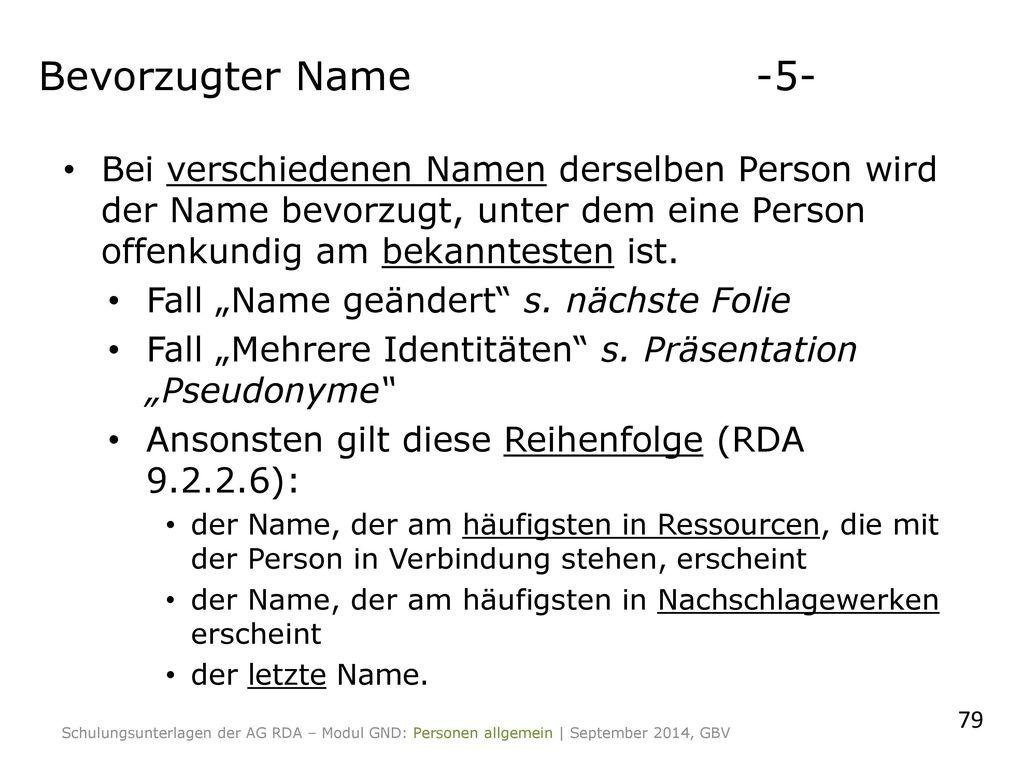 Bevorzugter Name -5- Bei verschiedenen Namen derselben Person wird der Name bevorzugt, unter dem eine Person offenkundig am bekanntesten ist.