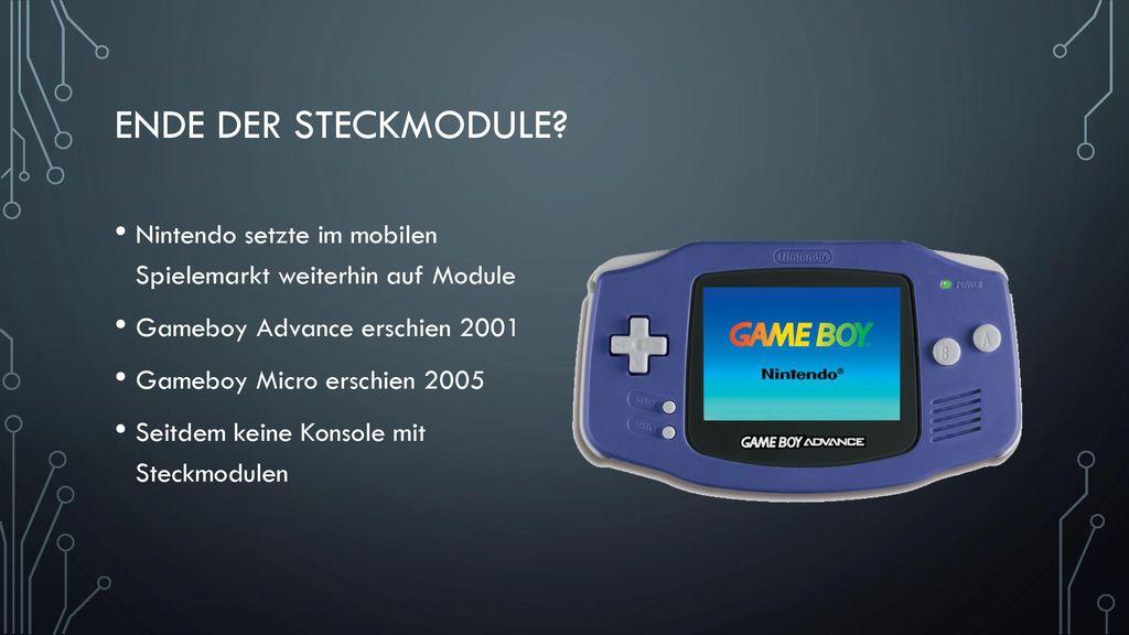 Ende Der Steckmodule Nintendo setzte im mobilen Spielemarkt weiterhin auf Module. Gameboy Advance erschien 2001.