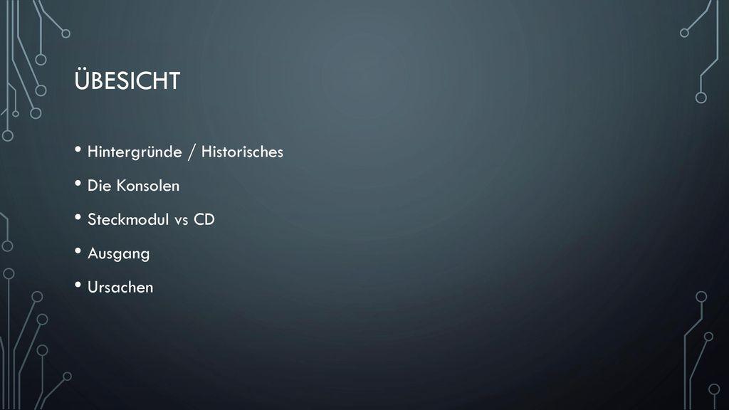 ÜBESICHT Hintergründe / Historisches Die Konsolen Steckmodul vs CD