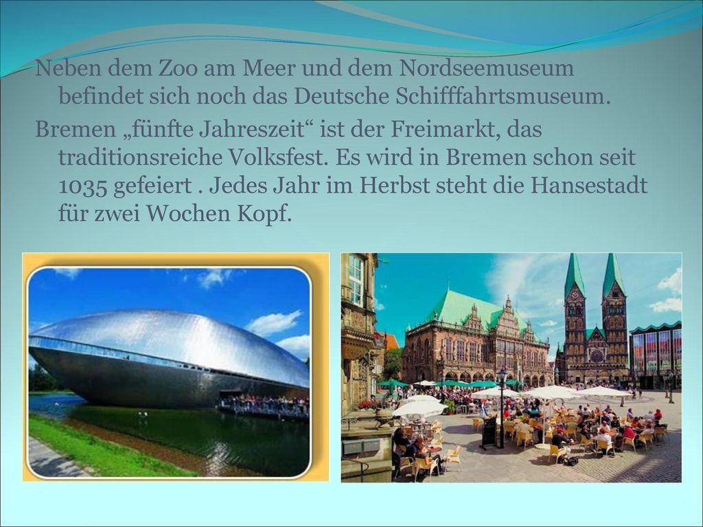 Neben dem Zoo am Meer und dem Nordseemuseum befindet sich noch das Deutsche Schifffahrtsmuseum.