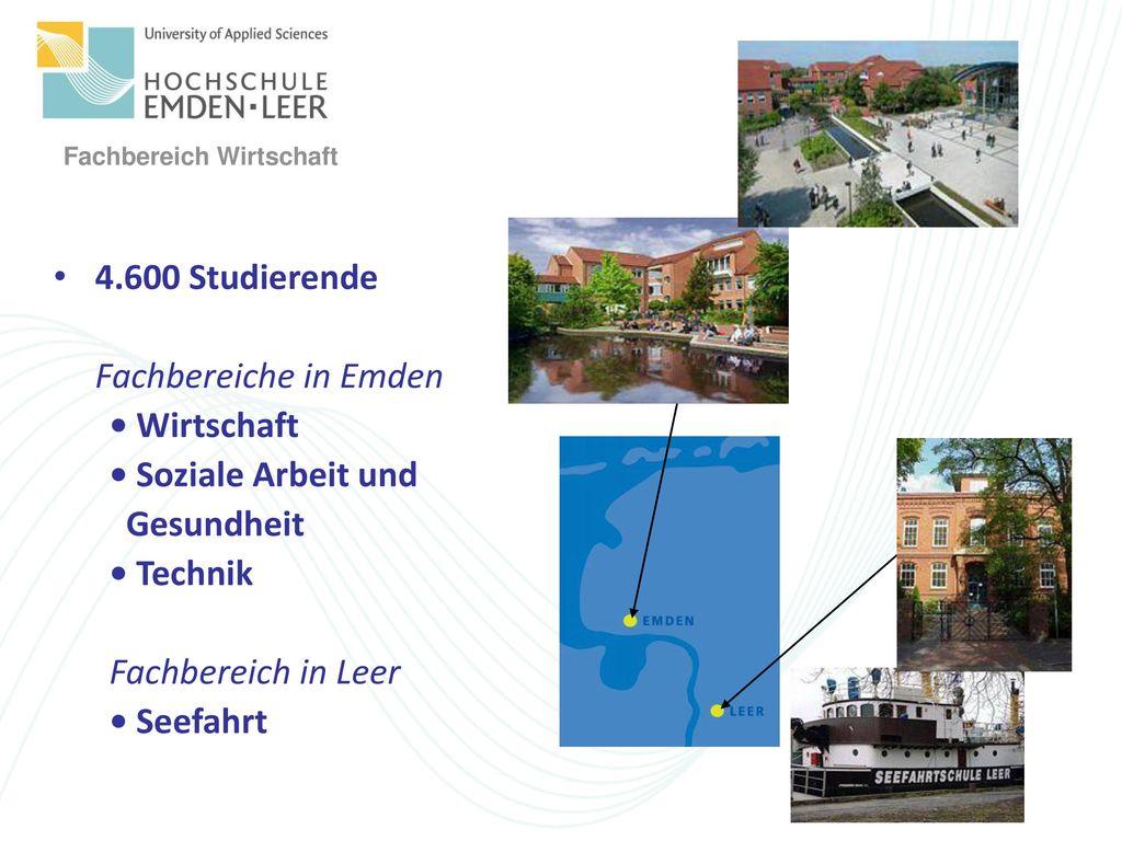 4.600 Studierende Fachbereiche in Emden. • Wirtschaft. • Soziale Arbeit und. Gesundheit. • Technik.