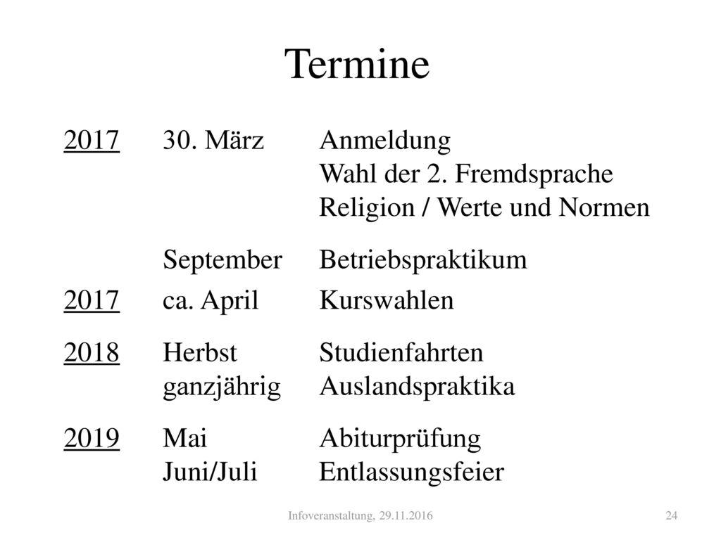 Termine 2017 30. März Anmeldung Wahl der 2. Fremdsprache Religion / Werte und Normen. September Betriebspraktikum.