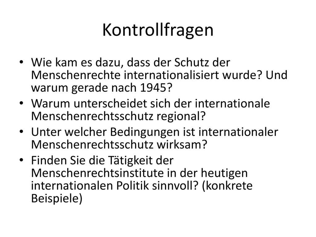 Kontrollfragen Wie kam es dazu, dass der Schutz der Menschenrechte internationalisiert wurde Und warum gerade nach 1945