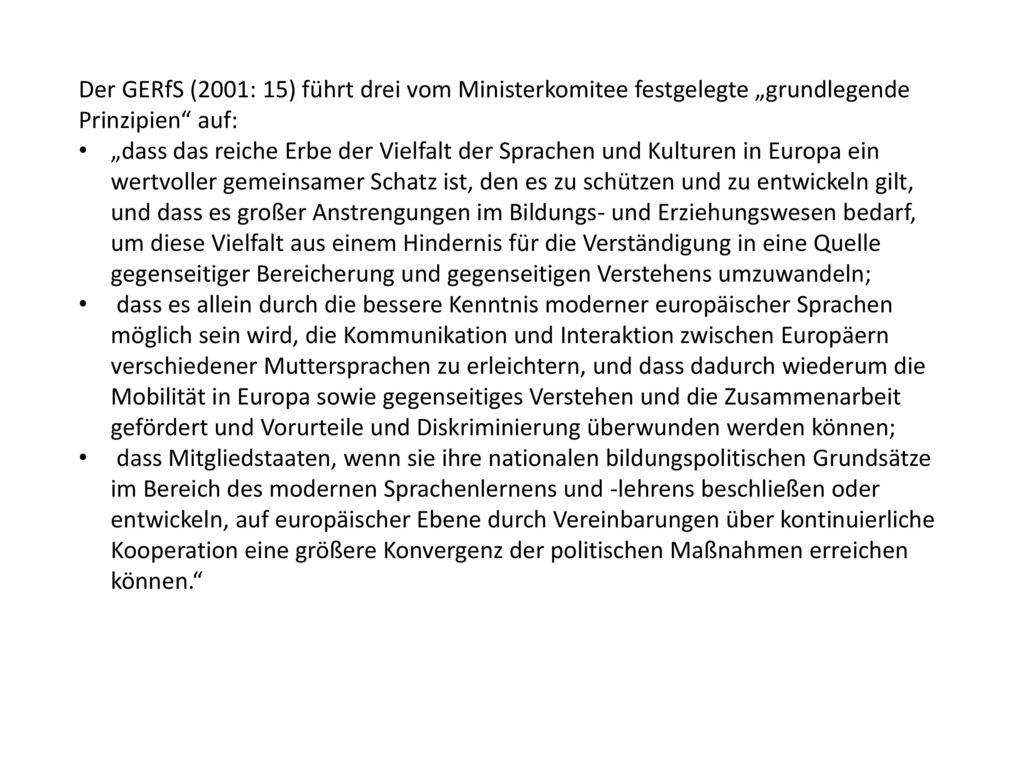 """Der GERfS (2001: 15) führt drei vom Ministerkomitee festgelegte """"grundlegende Prinzipien auf:"""