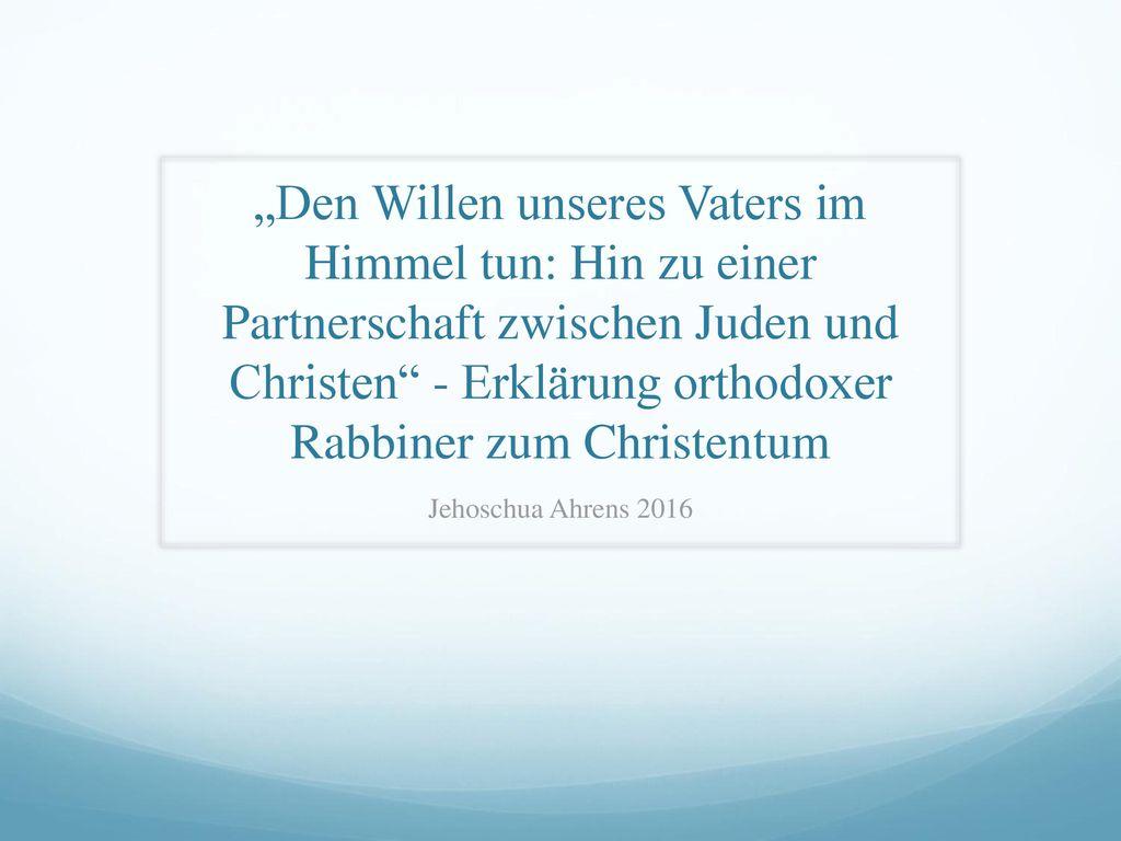 """""""Den Willen unseres Vaters im Himmel tun: Hin zu einer Partnerschaft zwischen Juden und Christen - Erklärung orthodoxer Rabbiner zum Christentum"""