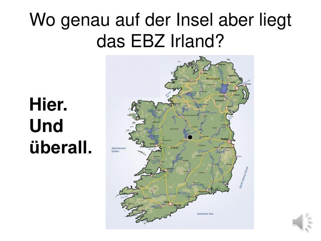 Wo genau auf der Insel aber liegt das EBZ Irland