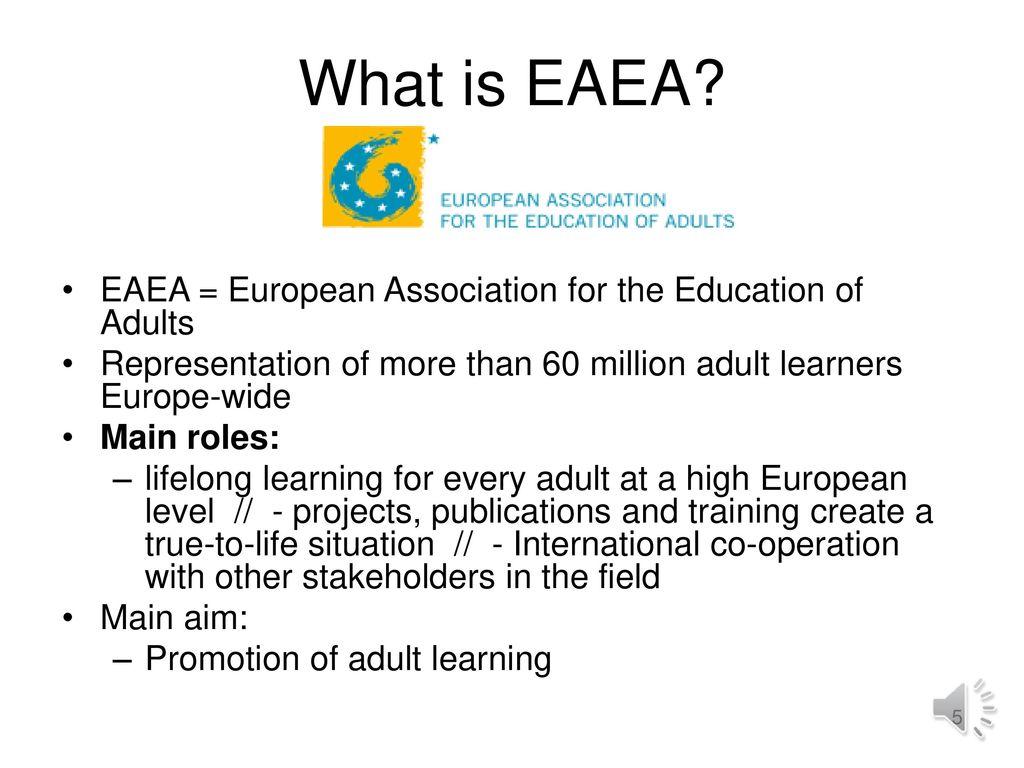 What is EAEA EAEA = European Association for the Education of Adults