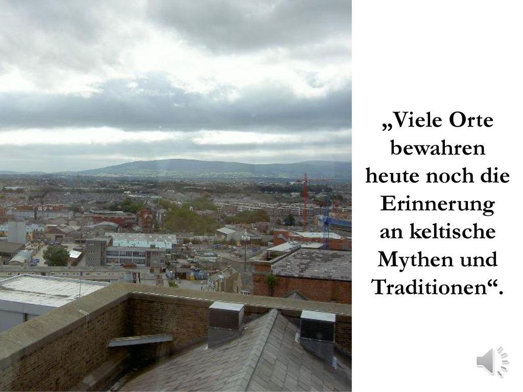 """""""Viele Orte bewahren heute noch die Erinnerung an keltische Mythen und Traditionen ."""