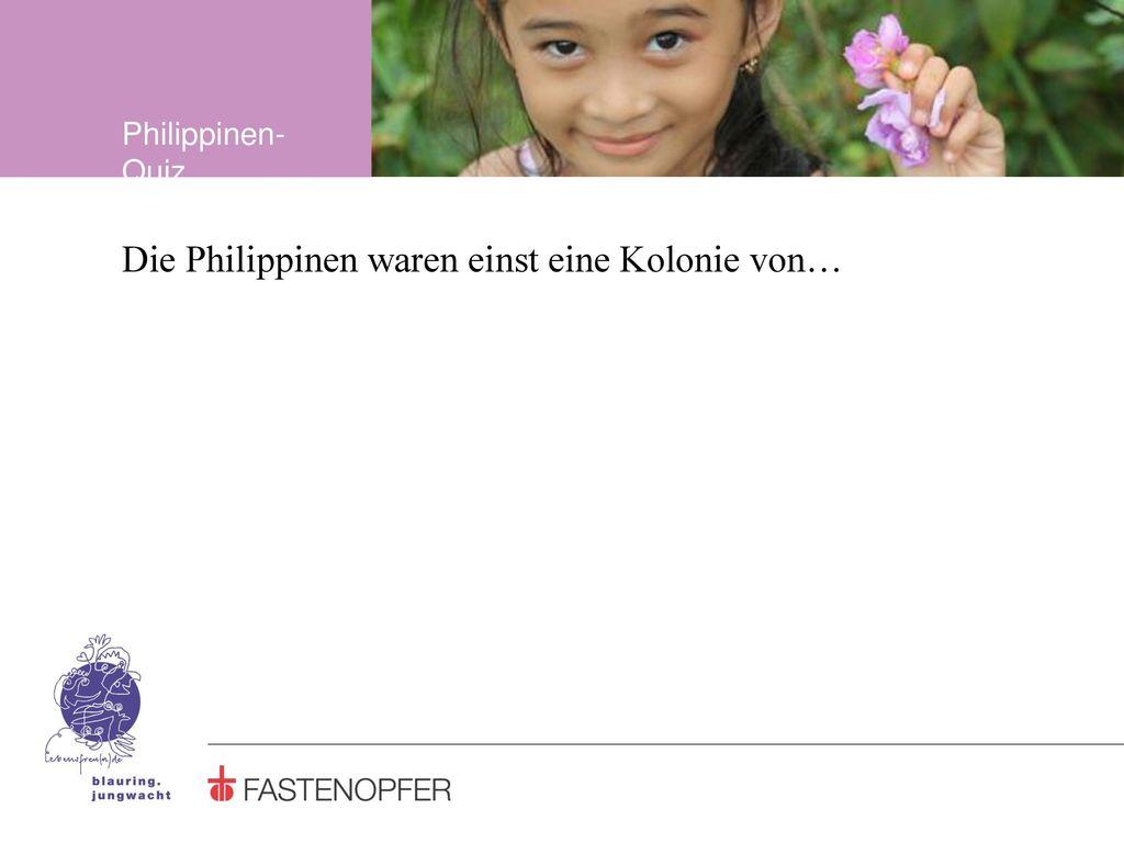 Die Philippinen waren einst eine Kolonie von…
