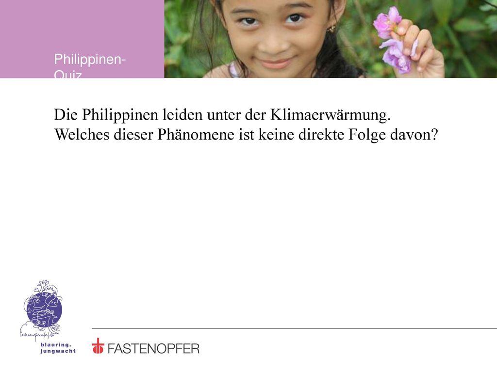 Philippinen-Quiz Die Philippinen leiden unter der Klimaerwärmung.