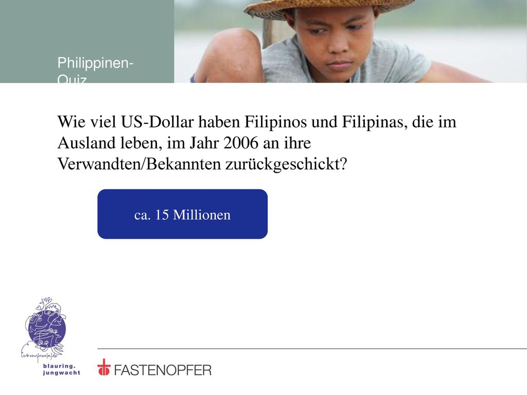 Philippinen-Quiz Wie viel US-Dollar haben Filipinos und Filipinas, die im Ausland leben, im Jahr 2006 an ihre Verwandten/Bekannten zurückgeschickt