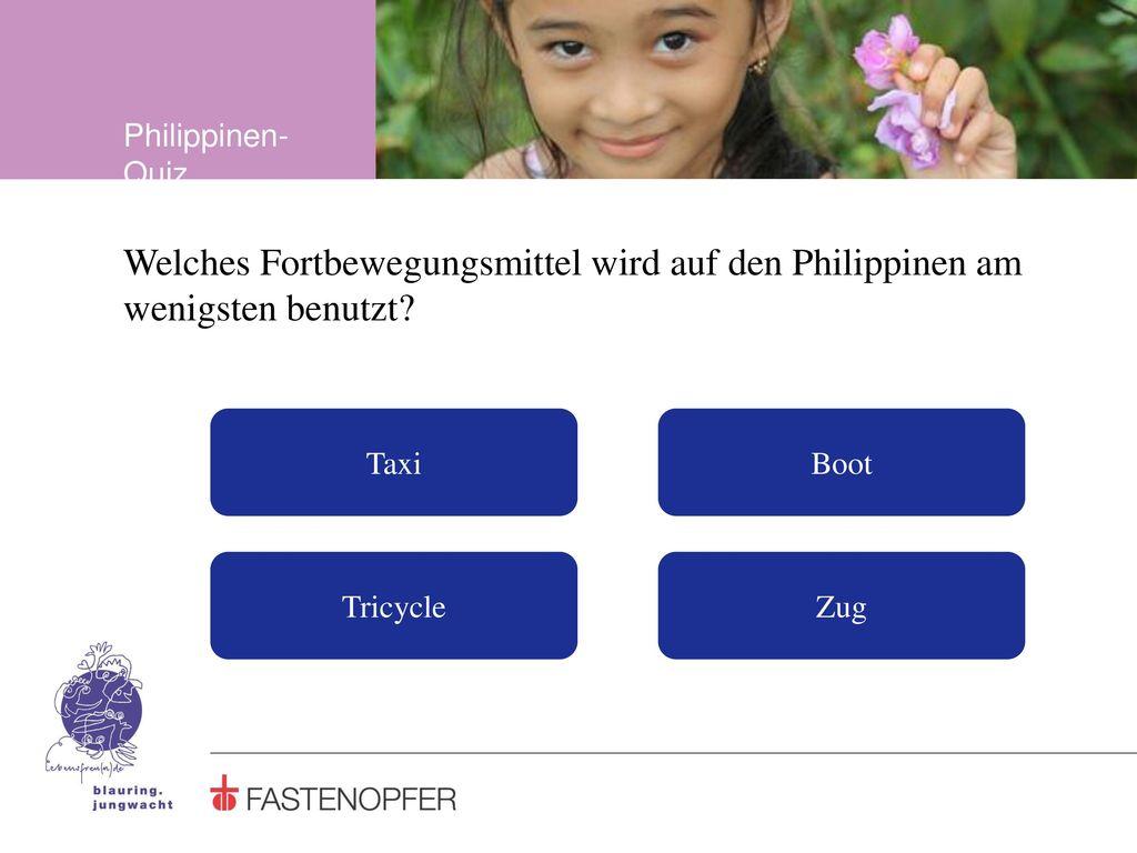 Philippinen-Quiz Welches Fortbewegungsmittel wird auf den Philippinen am wenigsten benutzt Taxi. Boot.