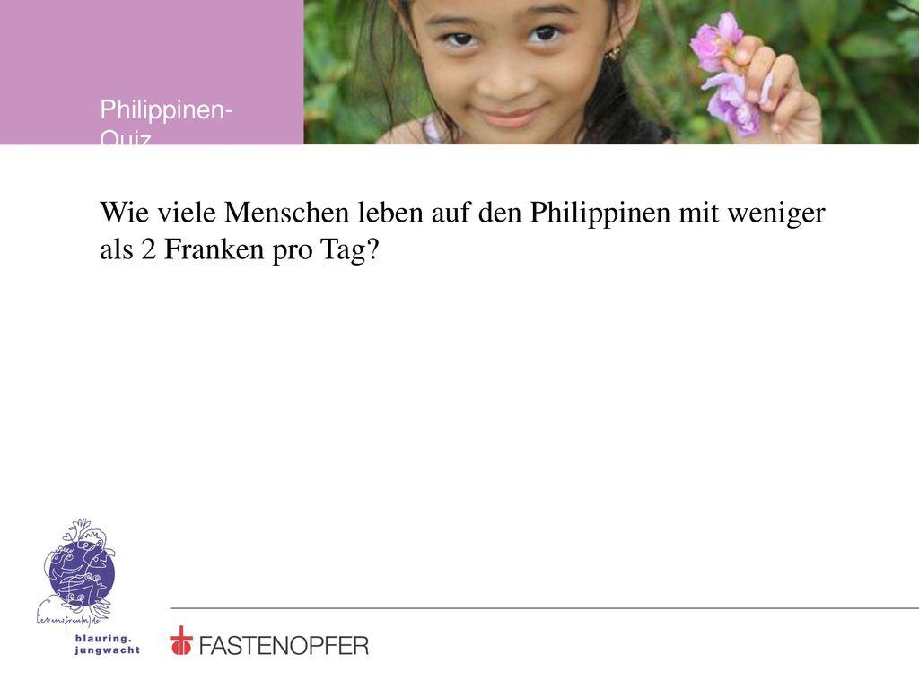 Philippinen-Quiz Wie viele Menschen leben auf den Philippinen mit weniger als 2 Franken pro Tag
