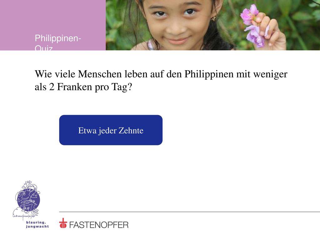 Philippinen-Quiz Wie viele Menschen leben auf den Philippinen mit weniger als 2 Franken pro Tag.