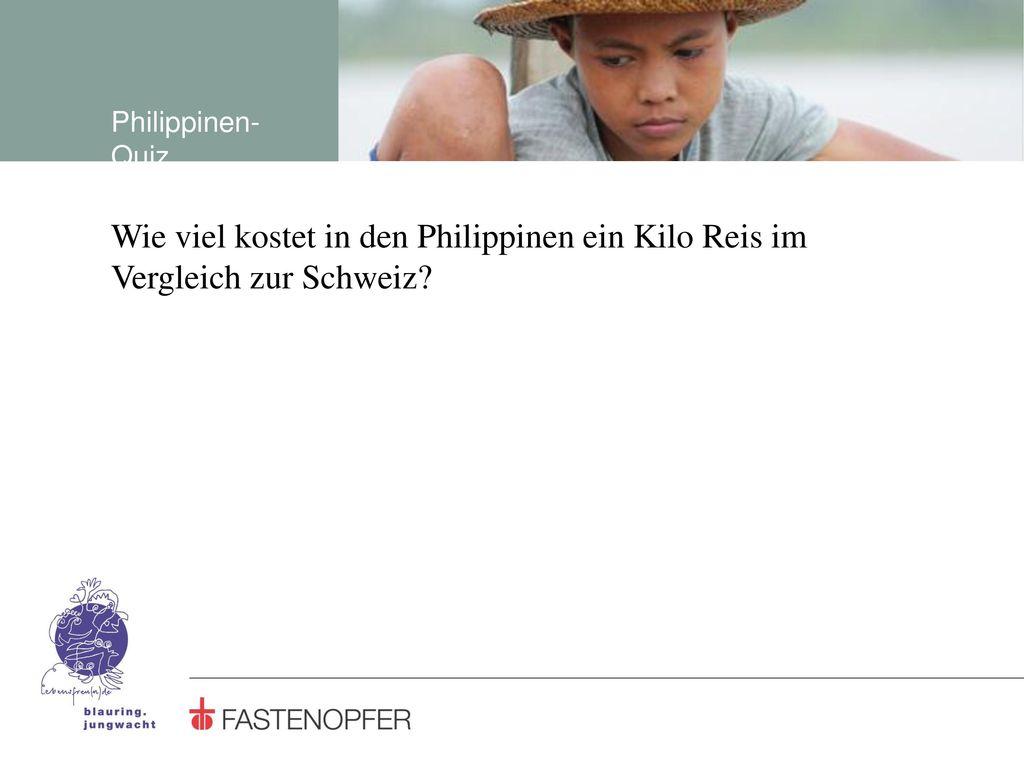Philippinen-Quiz Wie viel kostet in den Philippinen ein Kilo Reis im Vergleich zur Schweiz