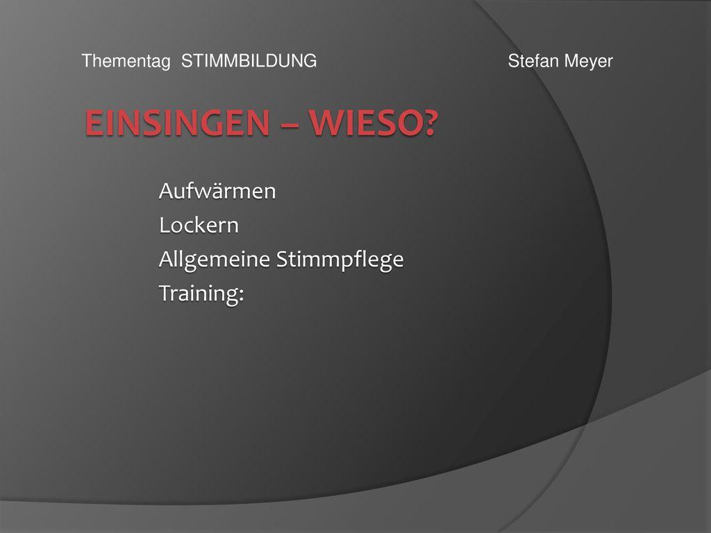 Aufwärmen Lockern Allgemeine Stimmpflege Training: