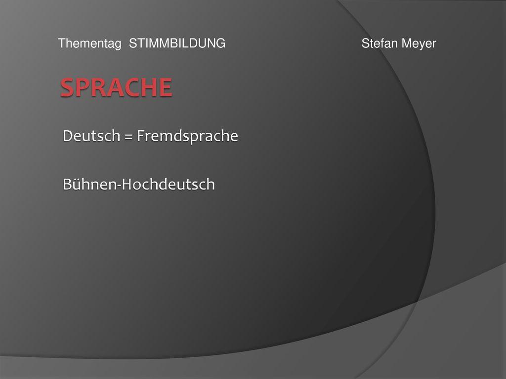 Deutsch = Fremdsprache Bühnen-Hochdeutsch