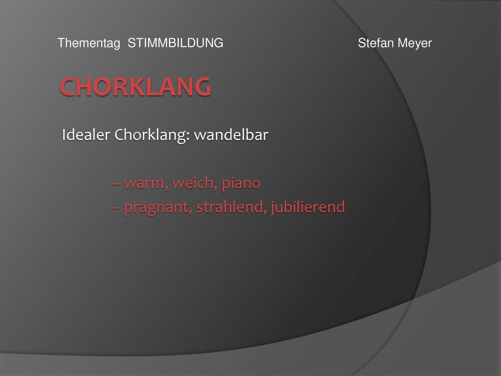 Chorklang Idealer Chorklang: wandelbar – warm, weich, piano