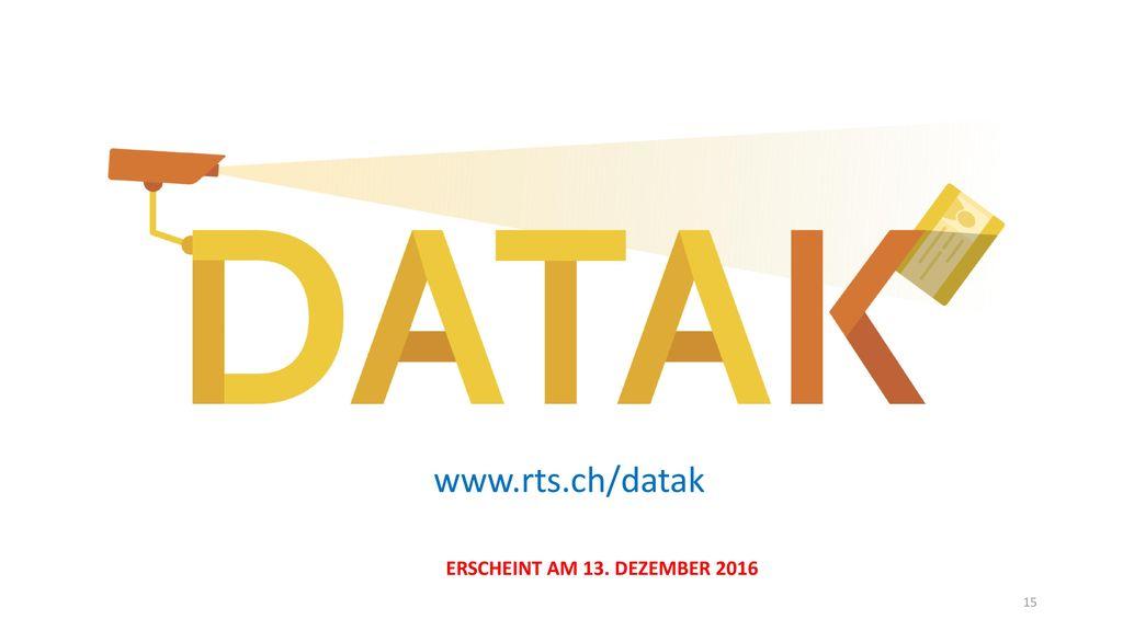 www.rts.ch/datak ERSCHEINT AM 13. DEZEMBER 2016