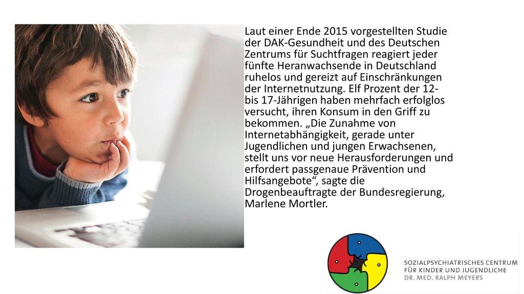 Laut einer Ende 2015 vorgestellten Studie der DAK-Gesundheit und des Deutschen Zentrums für Suchtfragen reagiert jeder fünfte Heranwachsende in Deutschland ruhelos und gereizt auf Einschränkungen der Internetnutzung.