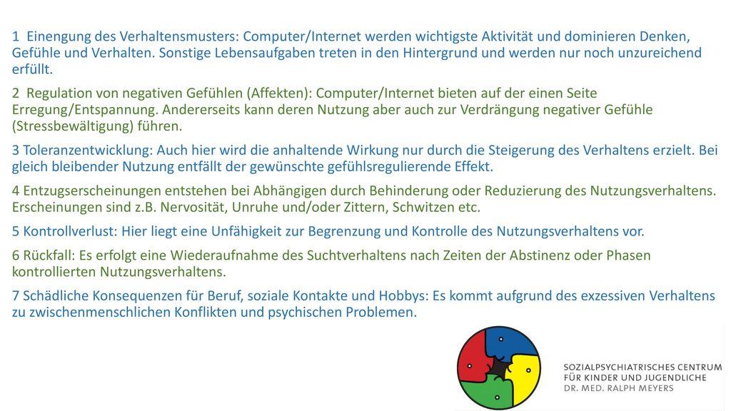 1 Einengung des Verhaltensmusters: Computer/Internet werden wichtigste Aktivität und dominieren Denken, Gefühle und Verhalten.