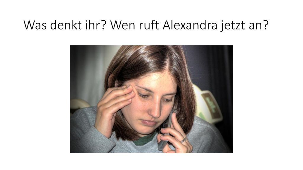 Was denkt ihr Wen ruft Alexandra jetzt an