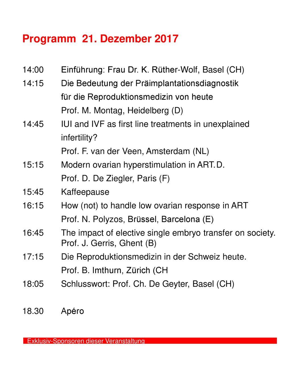 Programm 21. Dezember 2017 14:00 Einführung: Frau Dr. K. Rüther-Wolf, Basel (CH) 14:15 Die Bedeutung der Präimplantationsdiagnostik.