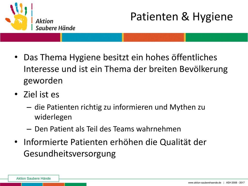 Patienten & Hygiene Das Thema Hygiene besitzt ein hohes öffentliches Interesse und ist ein Thema der breiten Bevölkerung geworden.