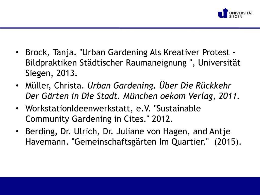 Brock, Tanja. Urban Gardening Als Kreativer Protest - Bildpraktiken Städtischer Raumaneignung , Universität Siegen, 2013.